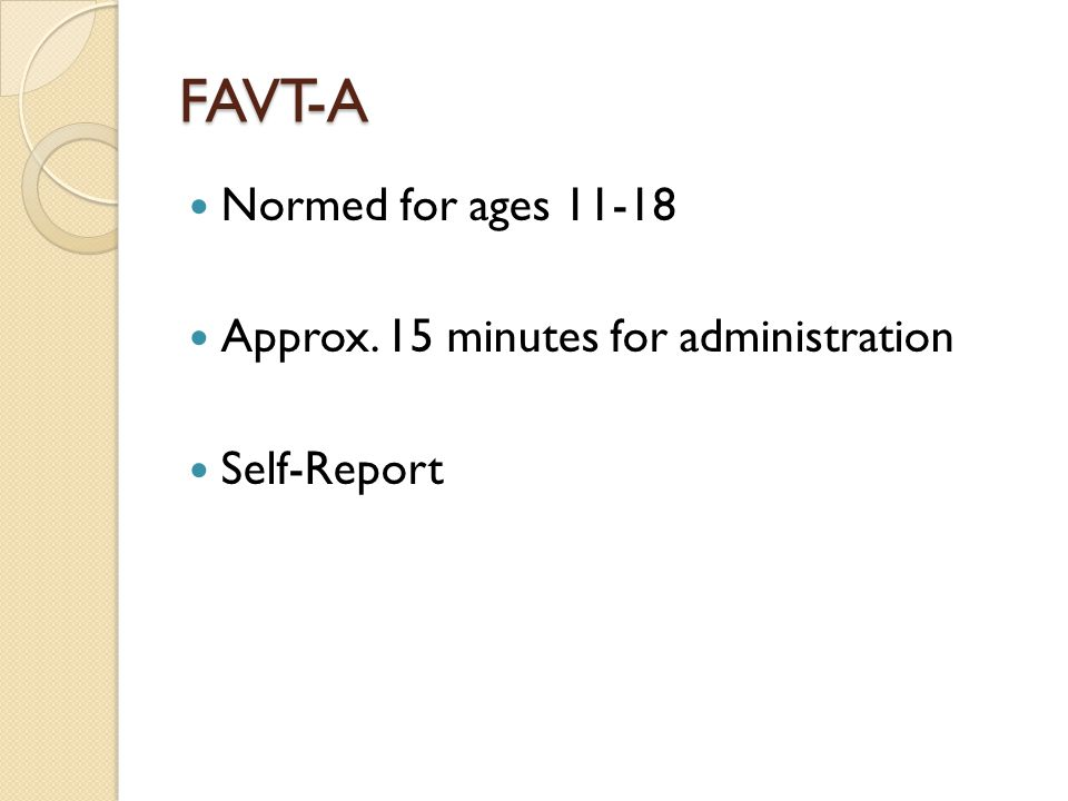 FAVT-A Normed for ages 11-18 Approx. 15 minutes for administration