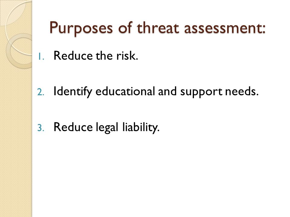 Purposes of threat assessment: