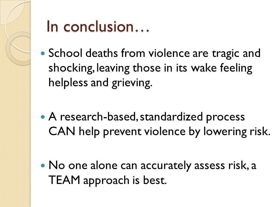 In conclusion… School deaths from violence are tragic and shocking, leaving those in its wake feeling helpless and grieving.