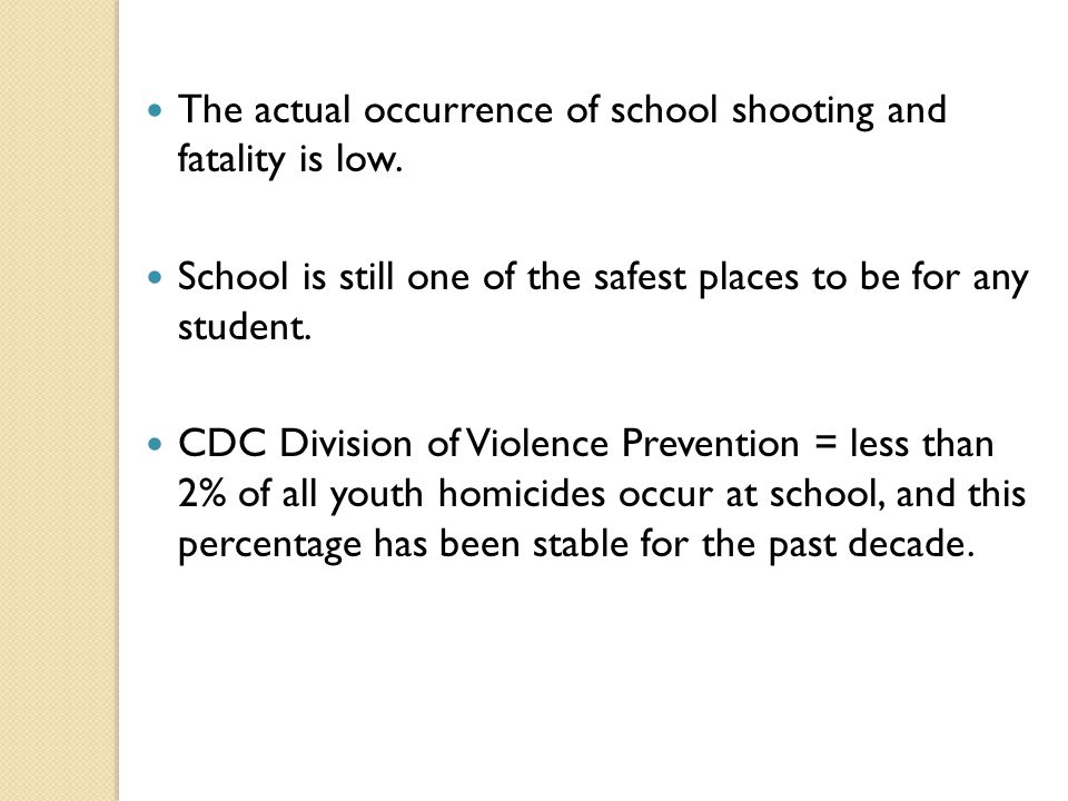 The actual occurrence of school shooting and fatality is low.