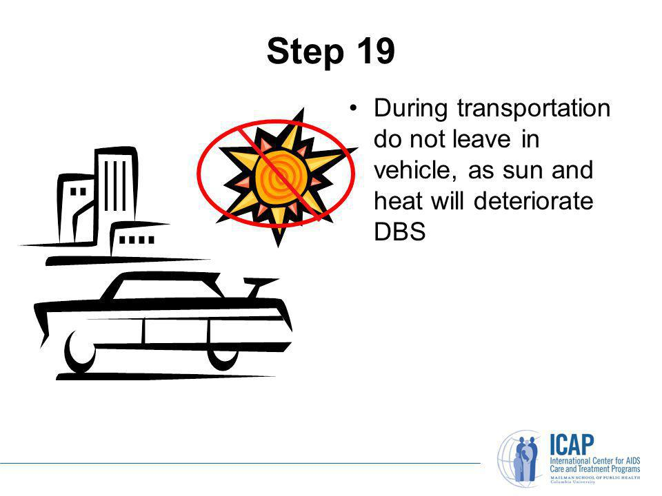 Step 19 During transportation do not leave in vehicle, as sun and heat will deteriorate DBS