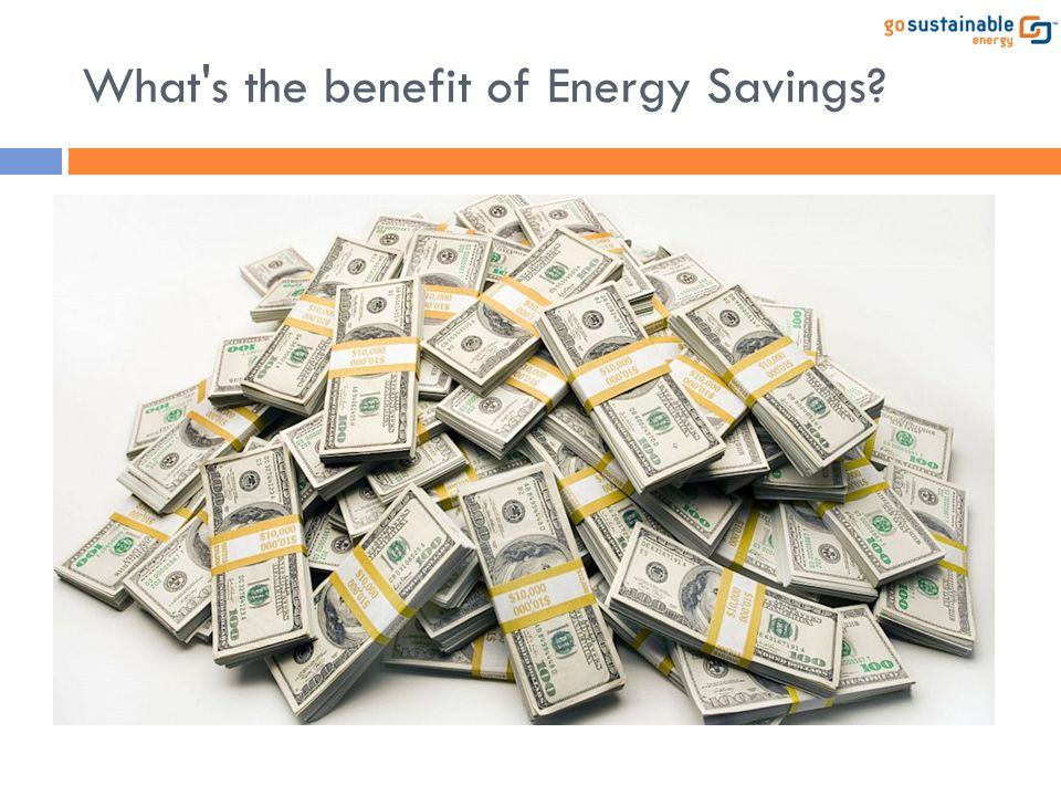 What s the benefit of Energy Savings