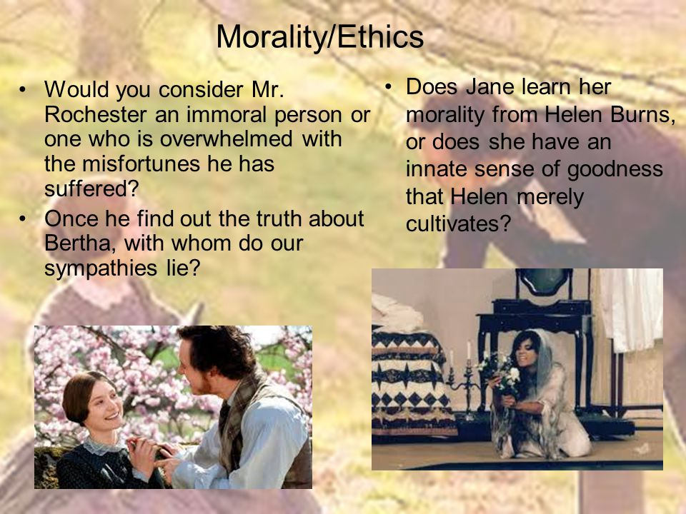 Morality/Ethics Does Jane learn her morality from Helen Burns, or does she have an innate sense of goodness that Helen merely cultivates