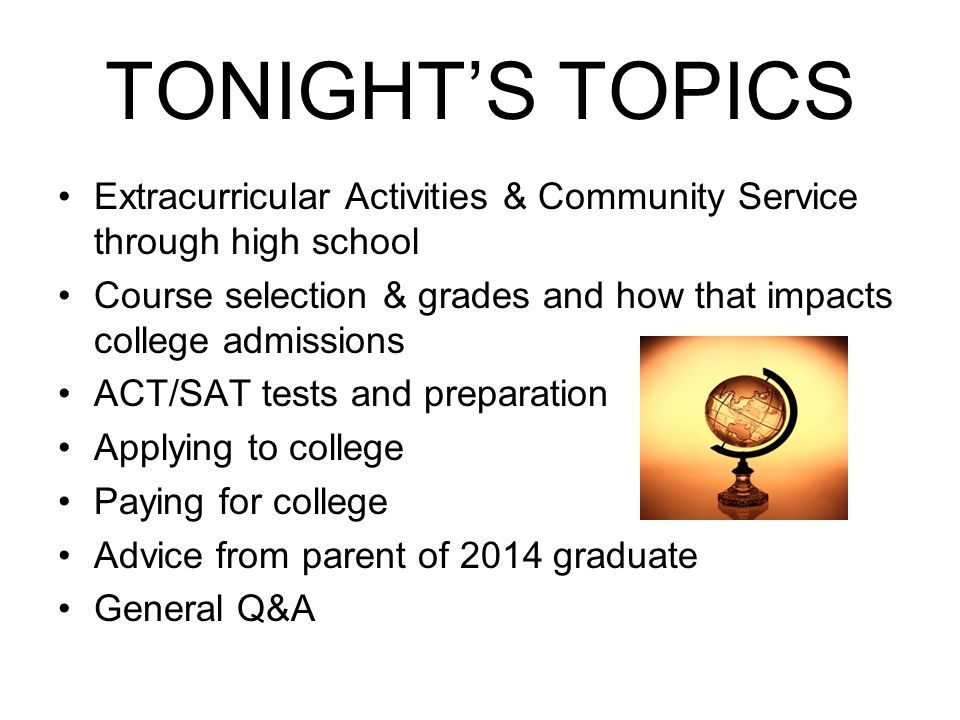 TONIGHT'S TOPICS Extracurricular Activities & Community Service through high school.