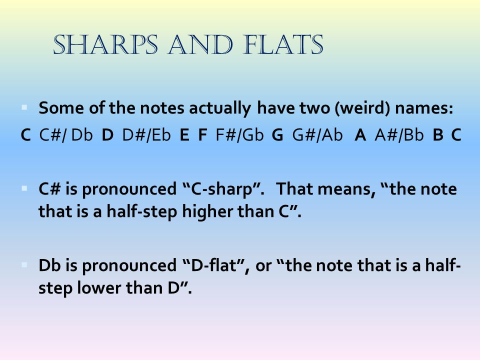 Sharps and Flats Some of the notes actually have two (weird) names: