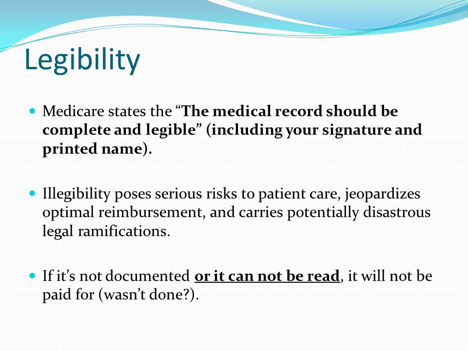Legibility Medicare states the The medical record should be complete and legible (including your signature and printed name).