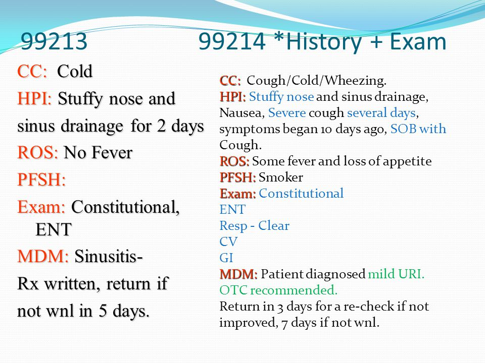 99213 99214 *History + Exam CC: Cold HPI: Stuffy nose and