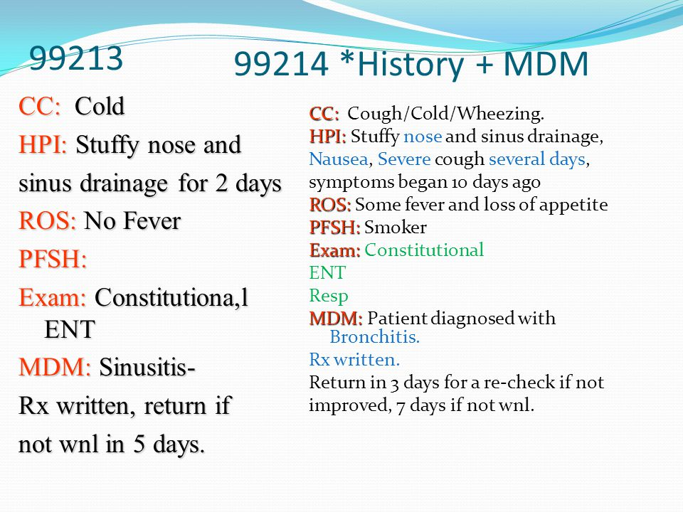 99213 99214 *History + MDM CC: Cold HPI: Stuffy nose and