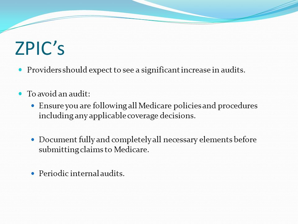 ZPIC's Providers should expect to see a significant increase in audits. To avoid an audit: