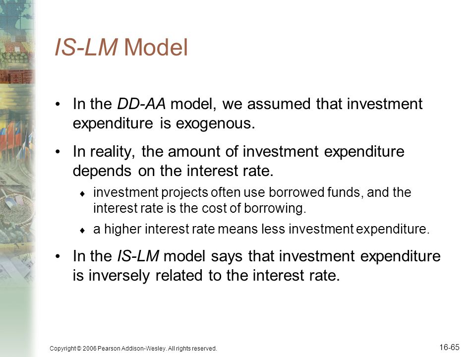 IS-LM Model In the DD-AA model, we assumed that investment expenditure is exogenous.