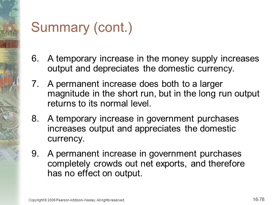 Summary (cont.) A temporary increase in the money supply increases output and depreciates the domestic currency.