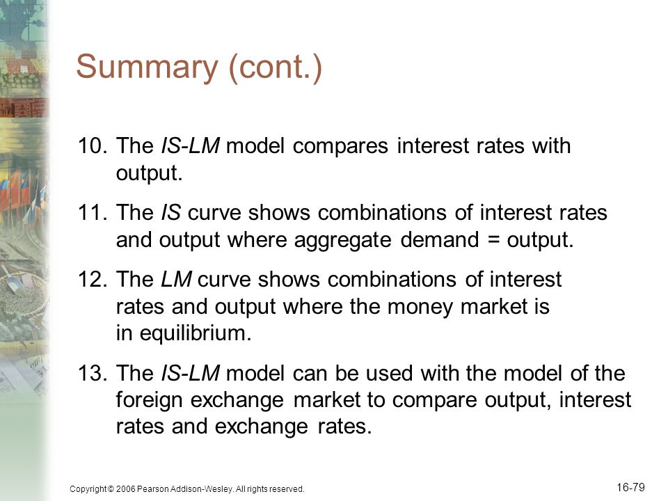 Summary (cont.) The IS-LM model compares interest rates with output.