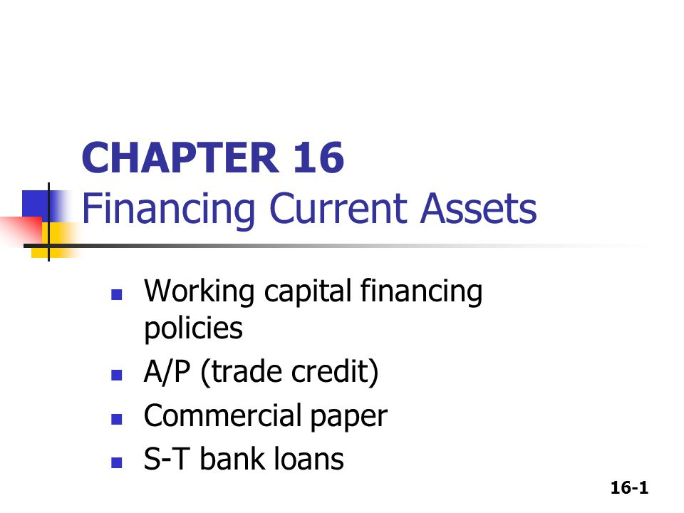 CHAPTER 16 Financing Current Assets
