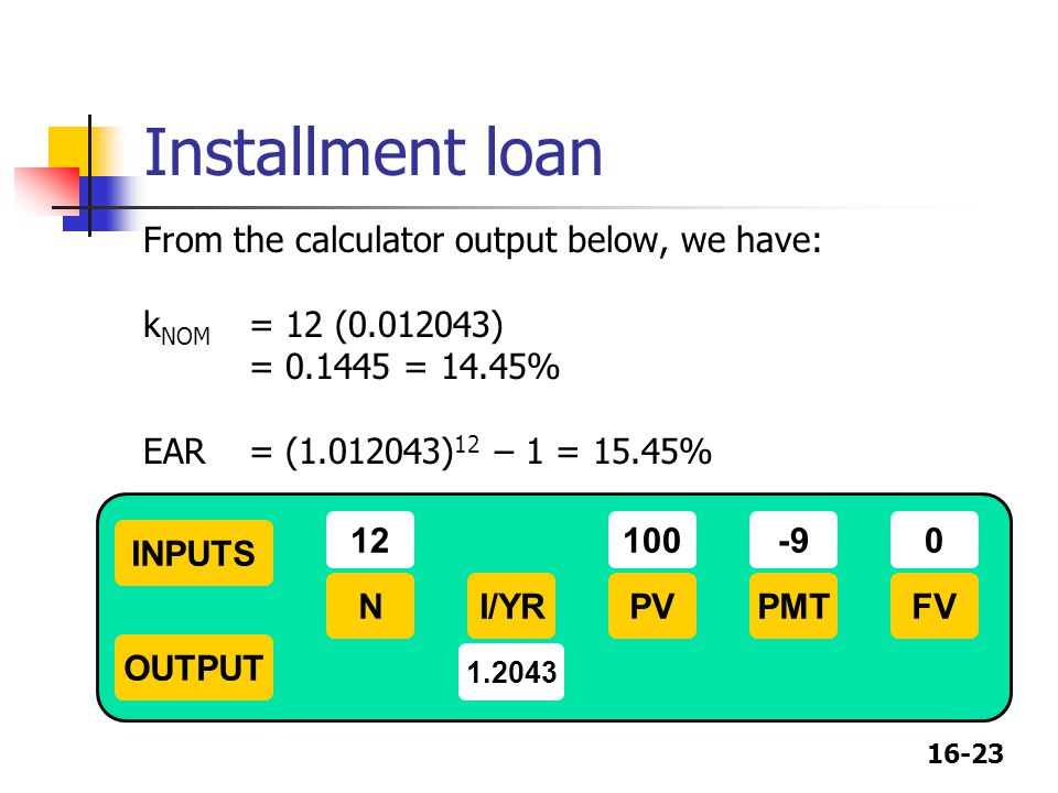 Installment loan From the calculator output below, we have: