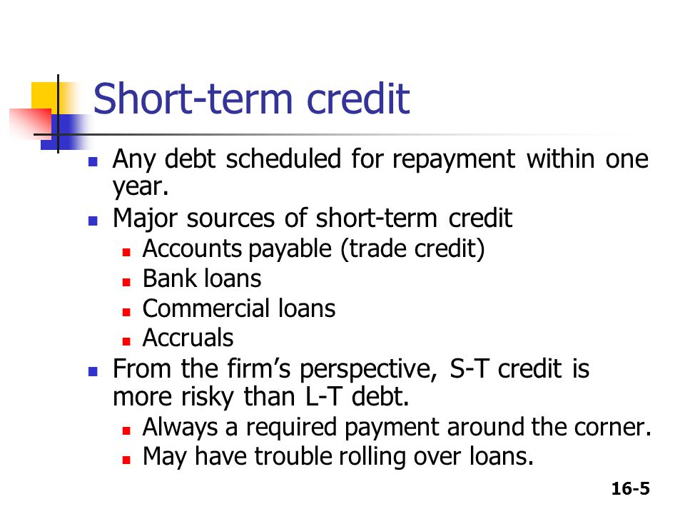 Short-term credit Any debt scheduled for repayment within one year.
