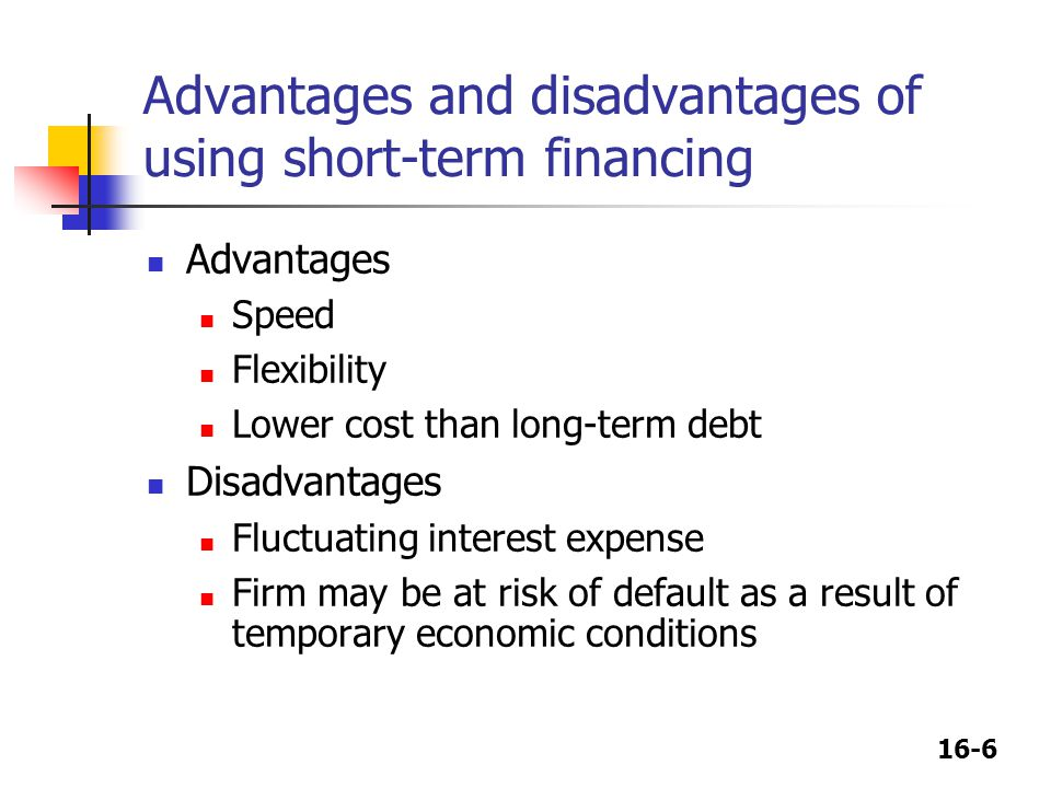 Advantages and disadvantages of using short-term financing