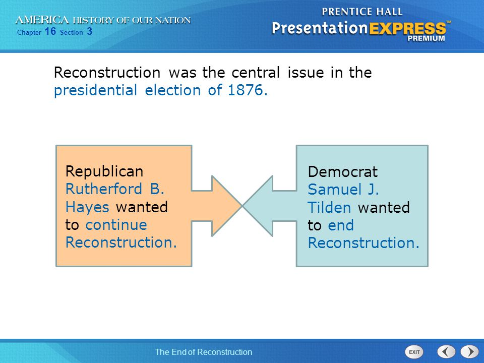 Reconstruction was the central issue in the presidential election of 1876.
