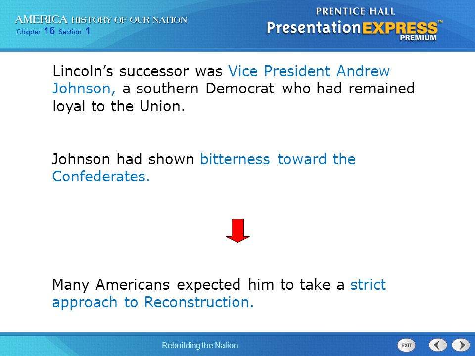 Lincoln's successor was Vice President Andrew Johnson, a southern Democrat who had remained loyal to the Union.
