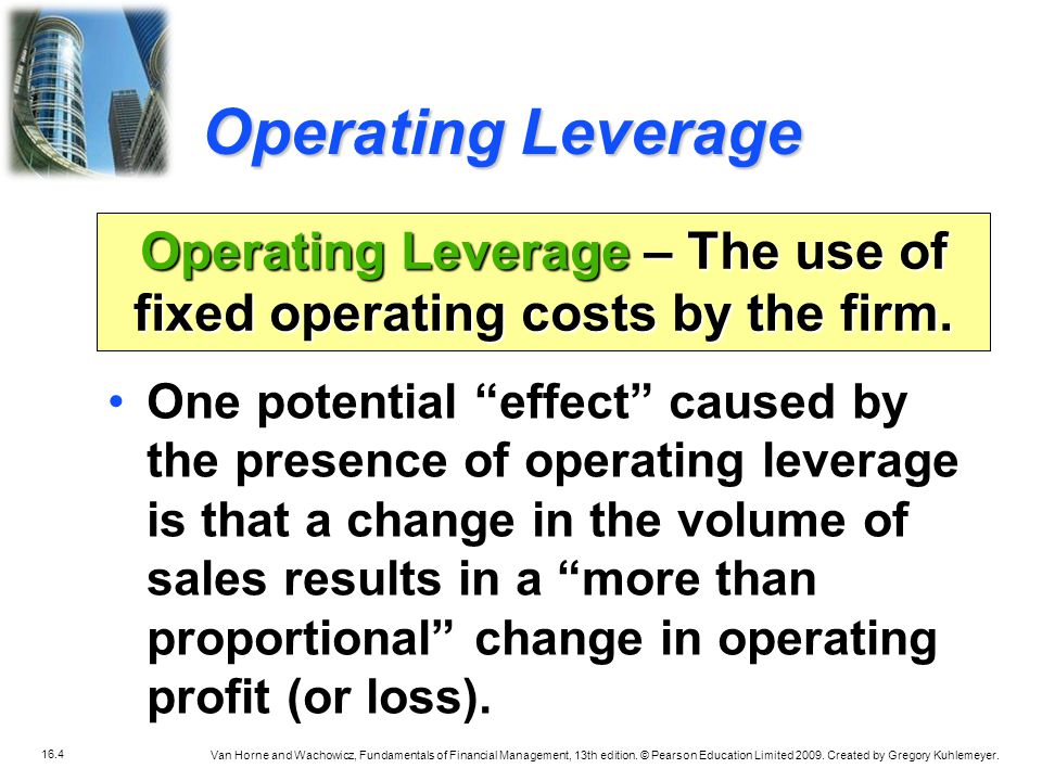 Operating Leverage – The use of fixed operating costs by the firm.