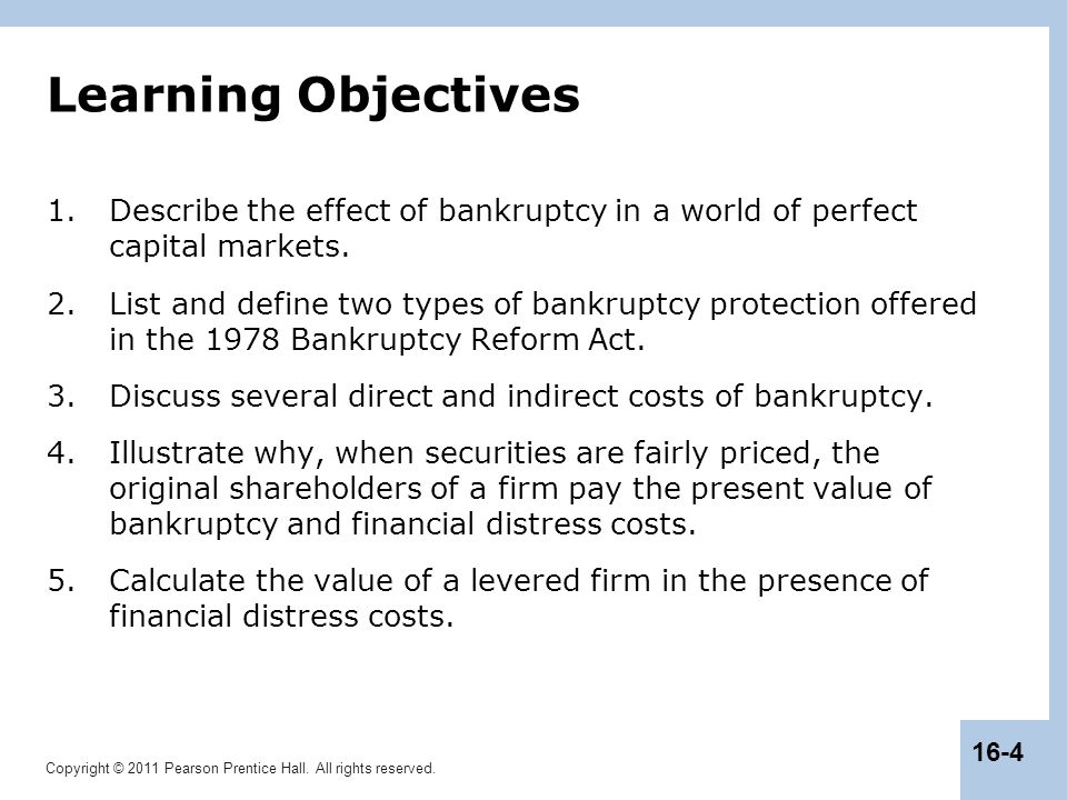 Learning Objectives Describe the effect of bankruptcy in a world of perfect capital markets.