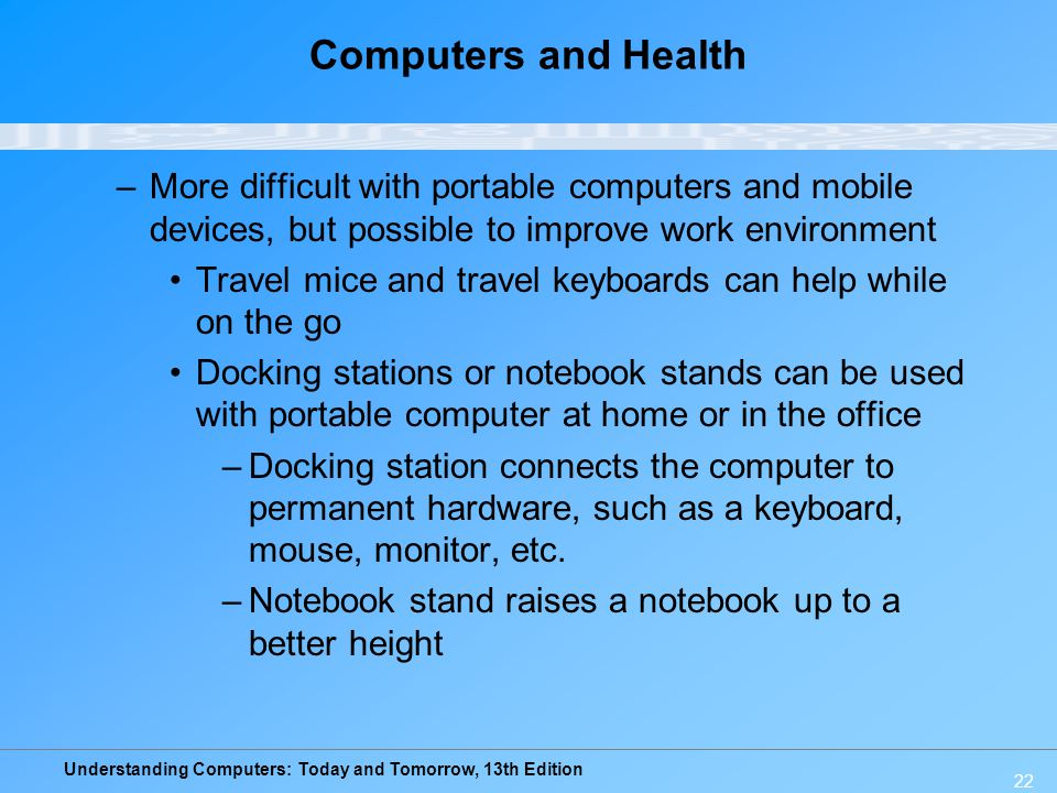 Computers and Health More difficult with portable computers and mobile devices, but possible to improve work environment.