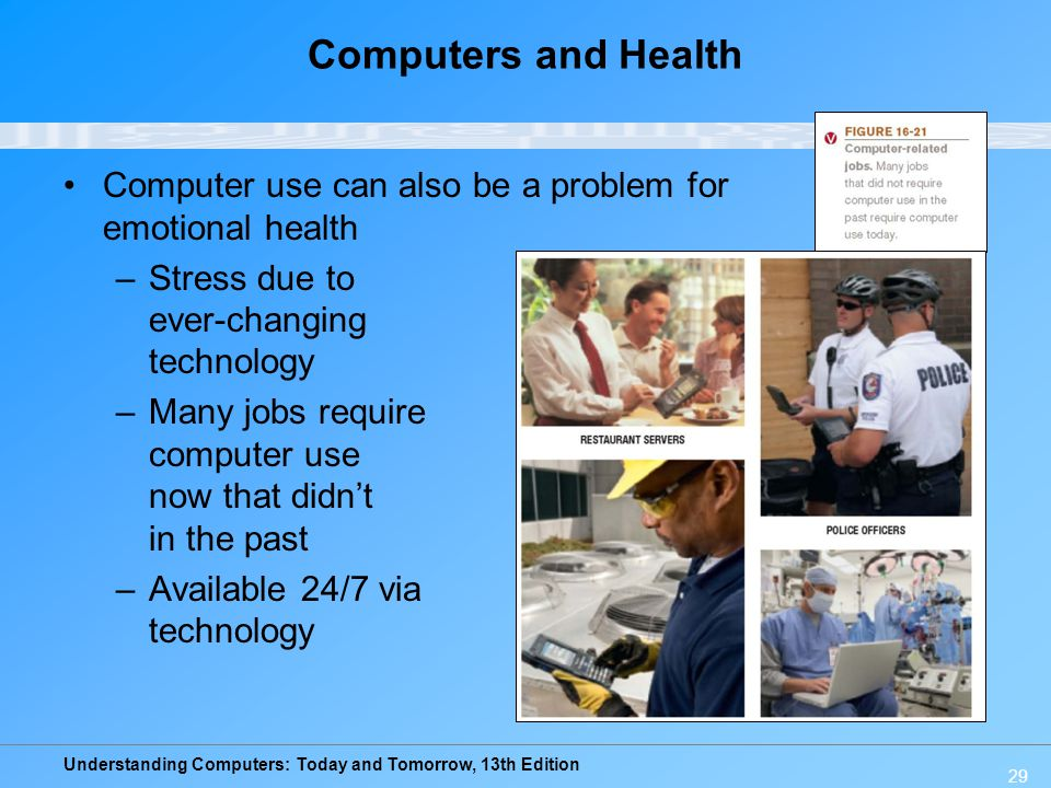 Computers and Health Computer use can also be a problem for emotional health. Stress due to ever-changing technology.