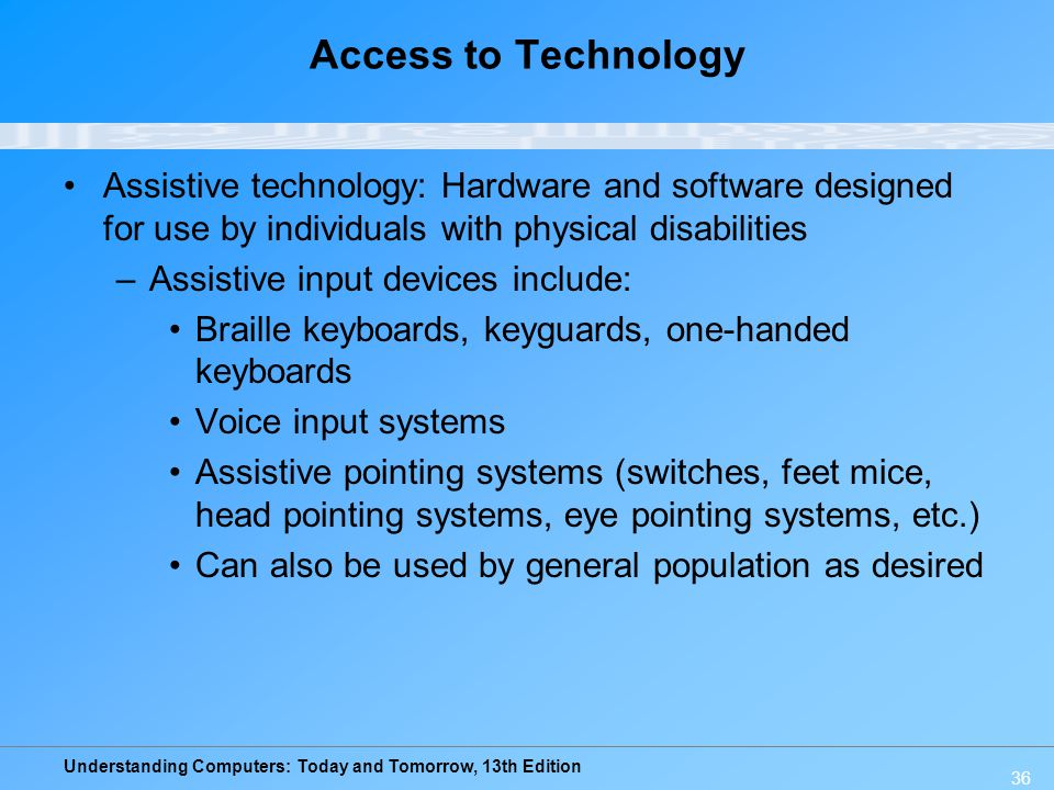 Access to Technology Assistive technology: Hardware and software designed for use by individuals with physical disabilities.