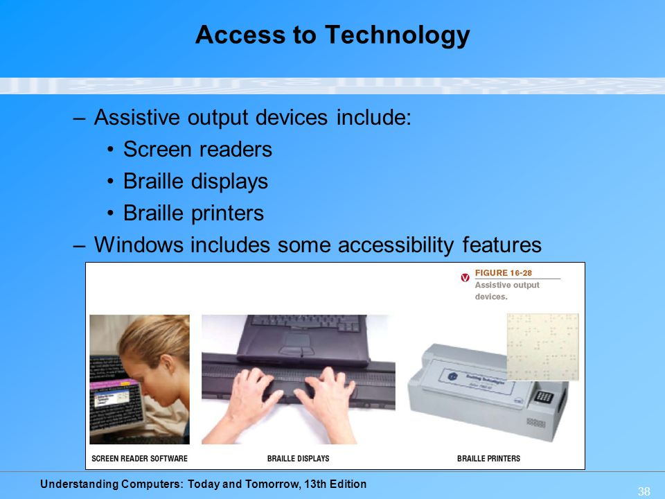 Access to Technology Assistive output devices include: Screen readers
