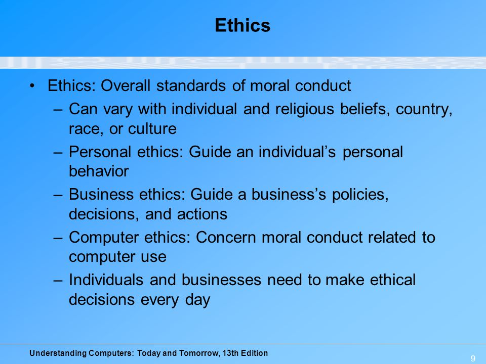 Ethics Ethics: Overall standards of moral conduct