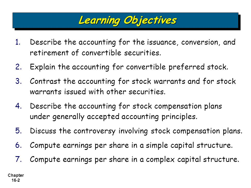 Learning Objectives Describe the accounting for the issuance, conversion, and retirement of convertible securities.
