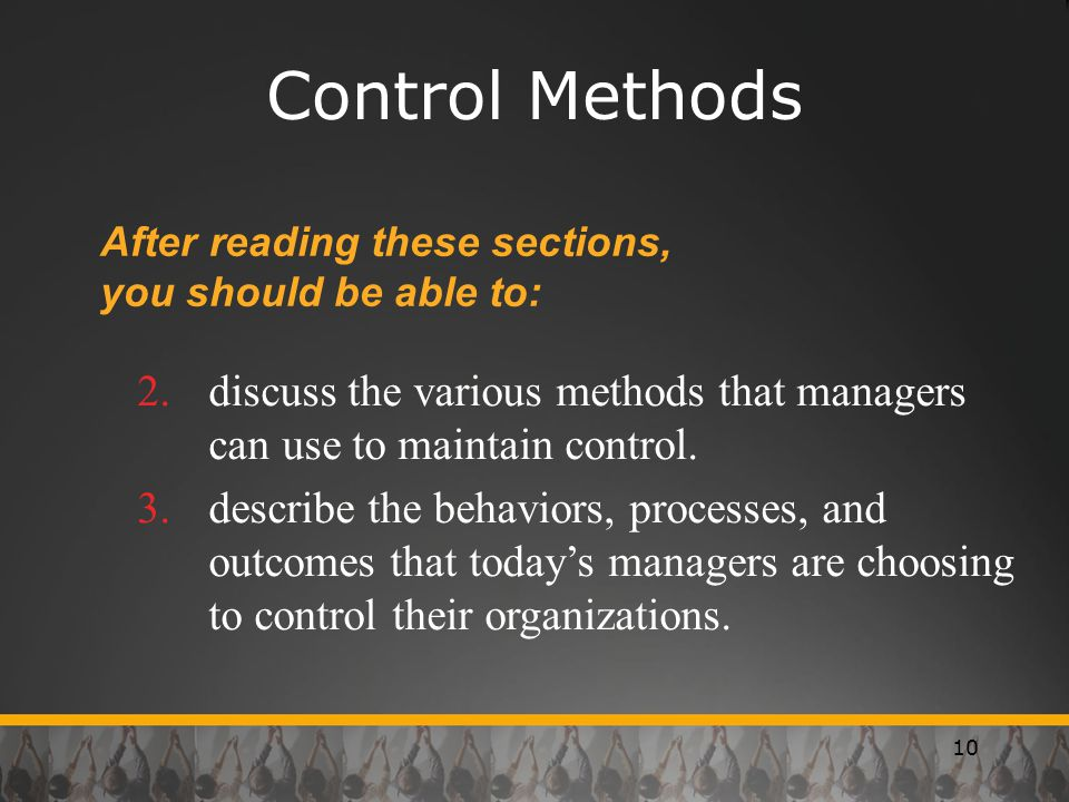 Control Methods After reading these sections, you should be able to: discuss the various methods that managers can use to maintain control.