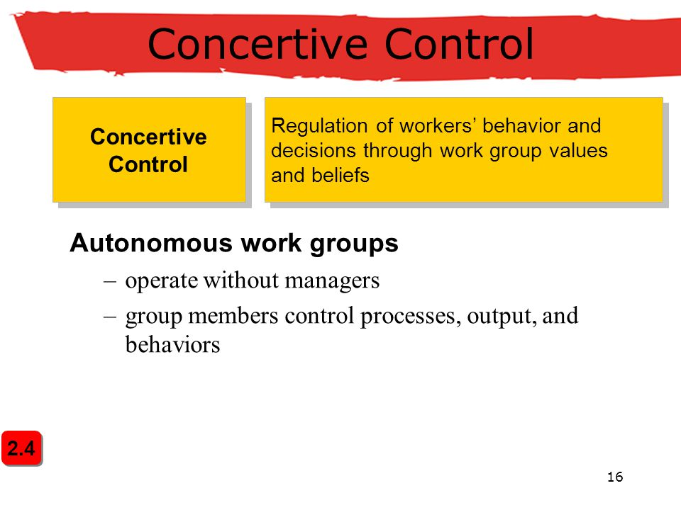 Concertive Control Autonomous work groups operate without managers