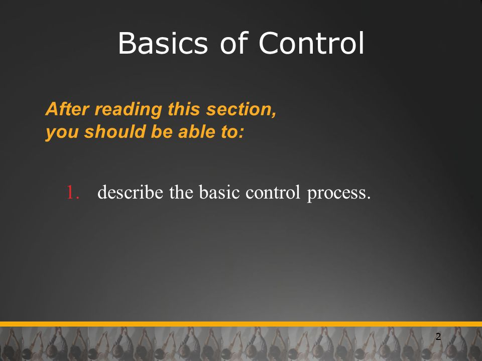 Basics of Control describe the basic control process.