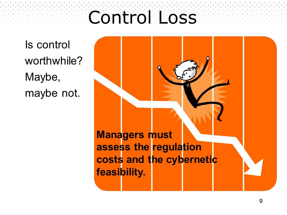 Control Loss Is control worthwhile Maybe, maybe not. Managers must