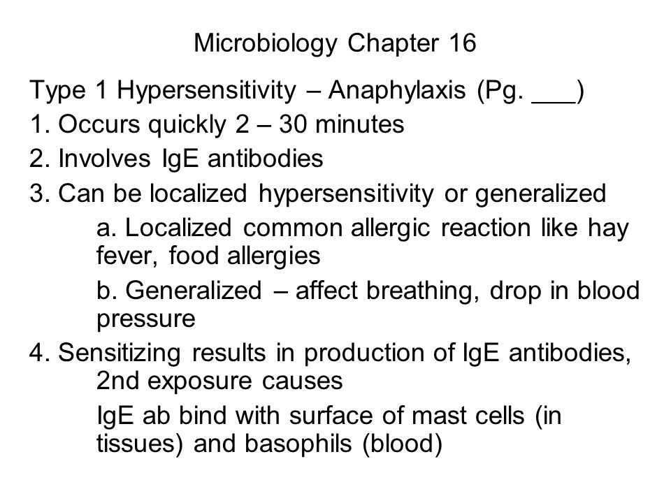 Microbiology Chapter 16 Type 1 Hypersensitivity – Anaphylaxis (Pg. ___) 1. Occurs quickly 2 – 30 minutes.