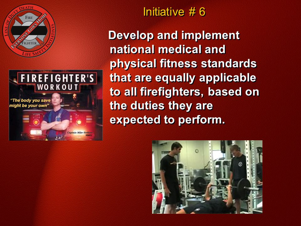 Initiative # 6 National Fallen Firefighter Foundation - Courage To Be Safe So Everyone Goes Home.