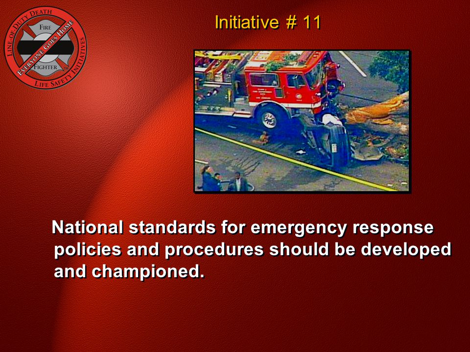 Initiative # 11 National Fallen Firefighter Foundation - Courage To Be Safe So Everyone Goes Home. Response Capabilities.