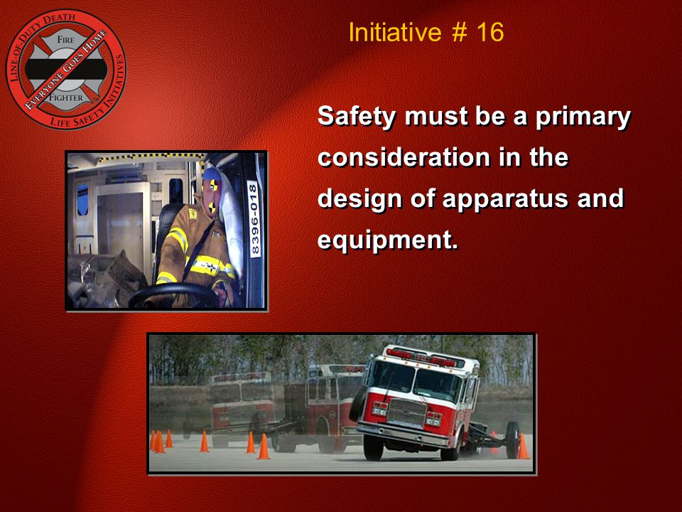 Initiative # 16 National Fallen Firefighter Foundation - Courage To Be Safe So Everyone Goes Home.