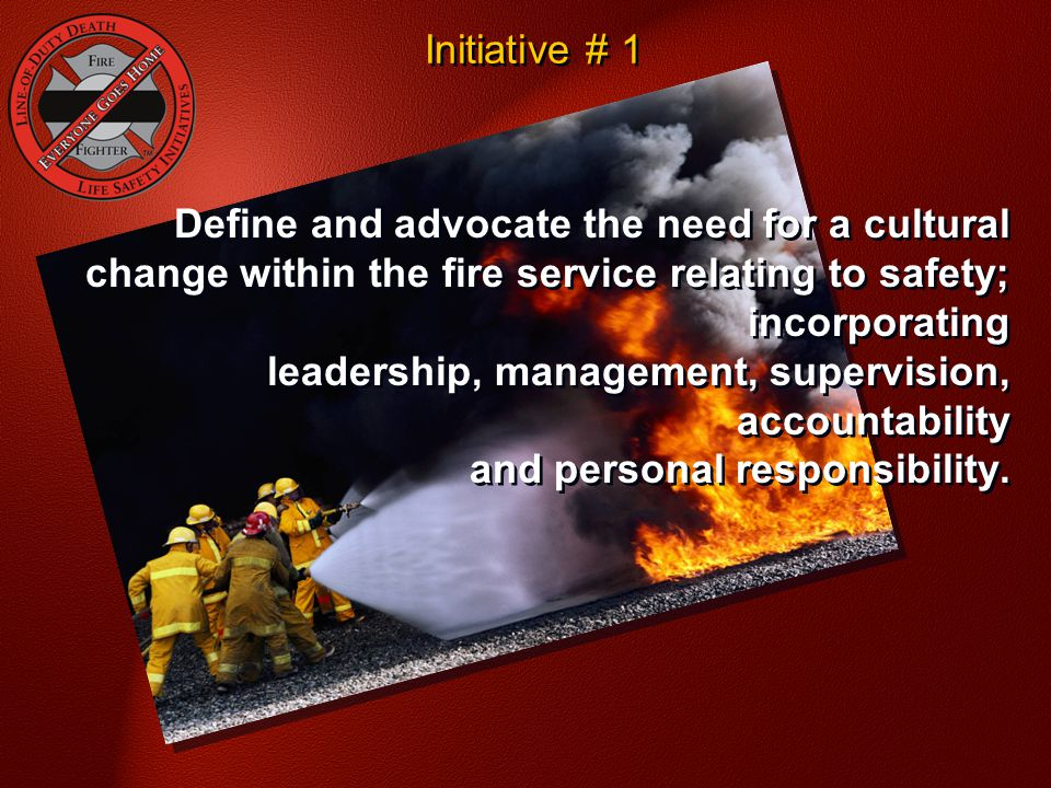 Initiative # 1 National Fallen Firefighter Foundation - Courage To Be Safe So Everyone Goes Home.