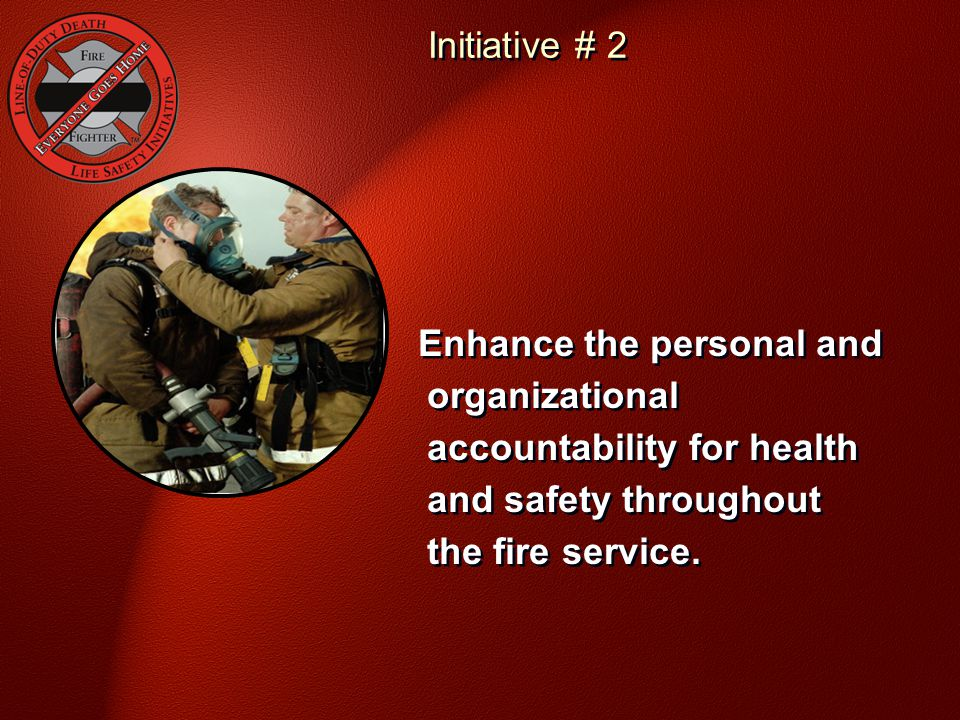 Initiative # 2 National Fallen Firefighter Foundation - Courage To Be Safe So Everyone Goes Home.