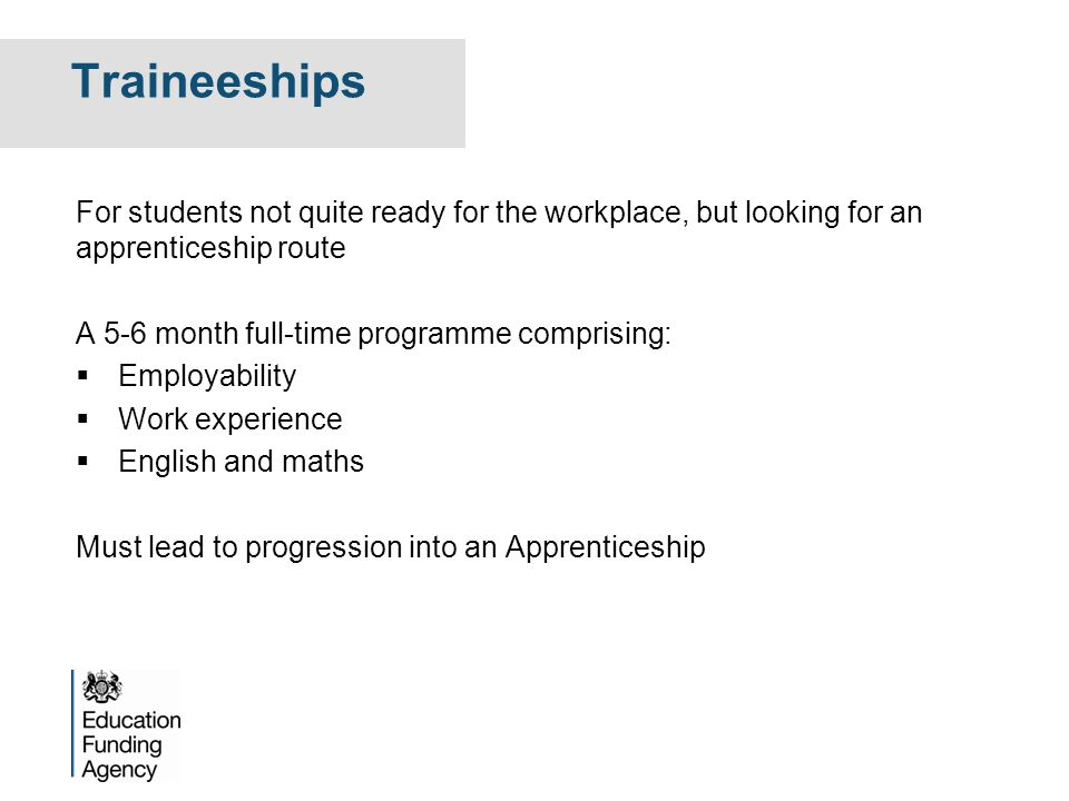 Traineeships For students not quite ready for the workplace, but looking for an apprenticeship route.