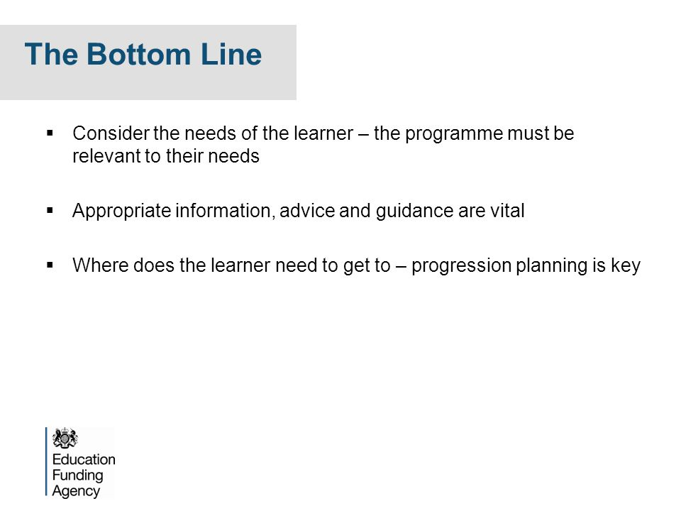 The Bottom Line Consider the needs of the learner – the programme must be relevant to their needs.