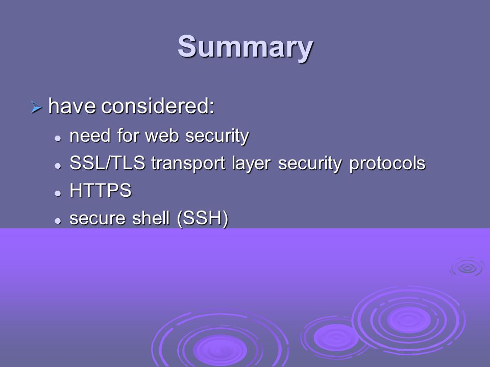 Summary have considered: need for web security