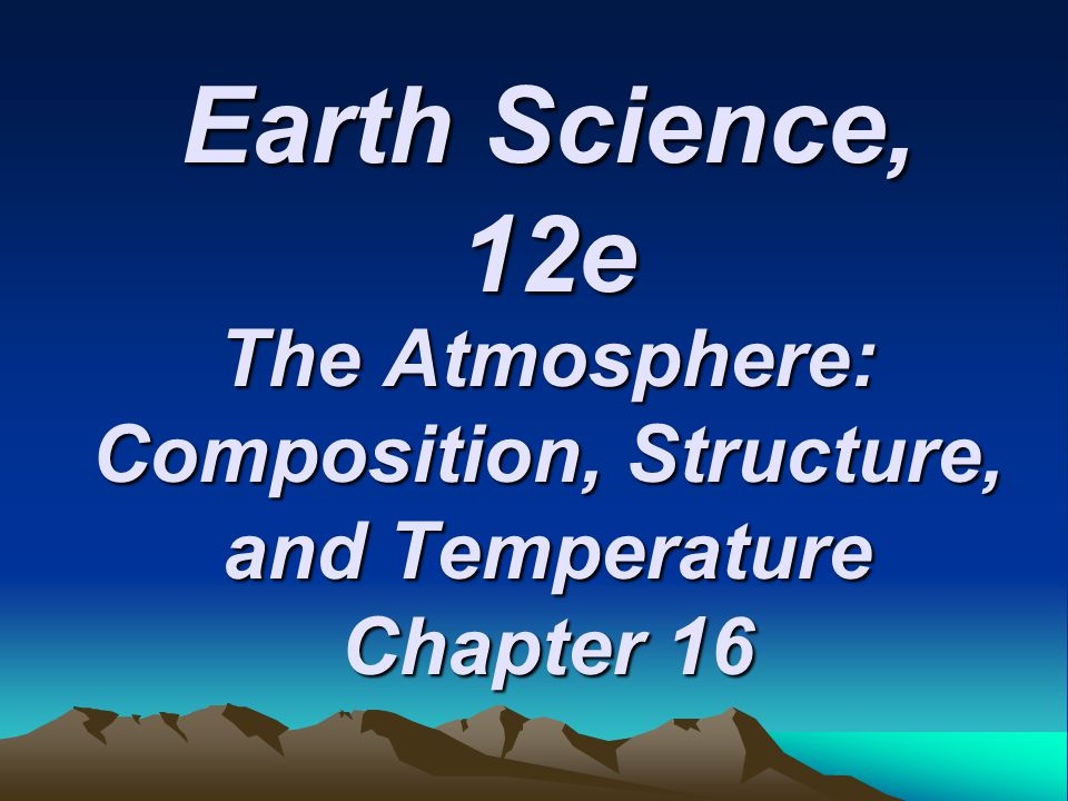 The Atmosphere: Composition, Structure, and Temperature Chapter 16