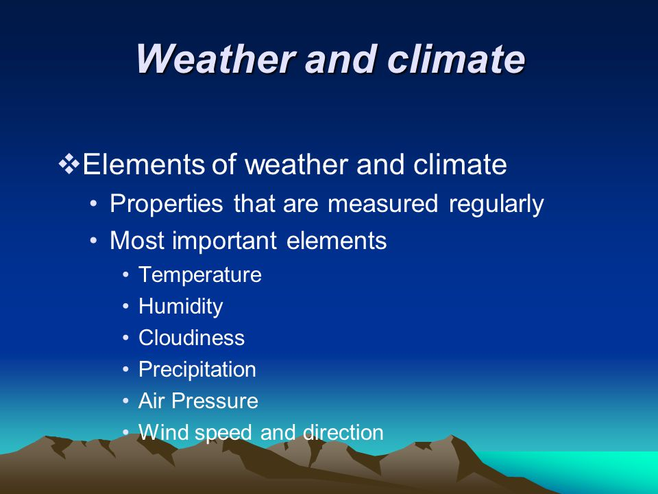 Weather and climate Elements of weather and climate