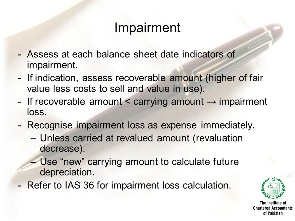 Impairment Assess at each balance sheet date indicators of impairment.