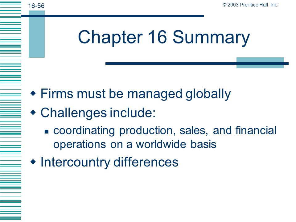 Chapter 16 Summary Firms must be managed globally Challenges include:
