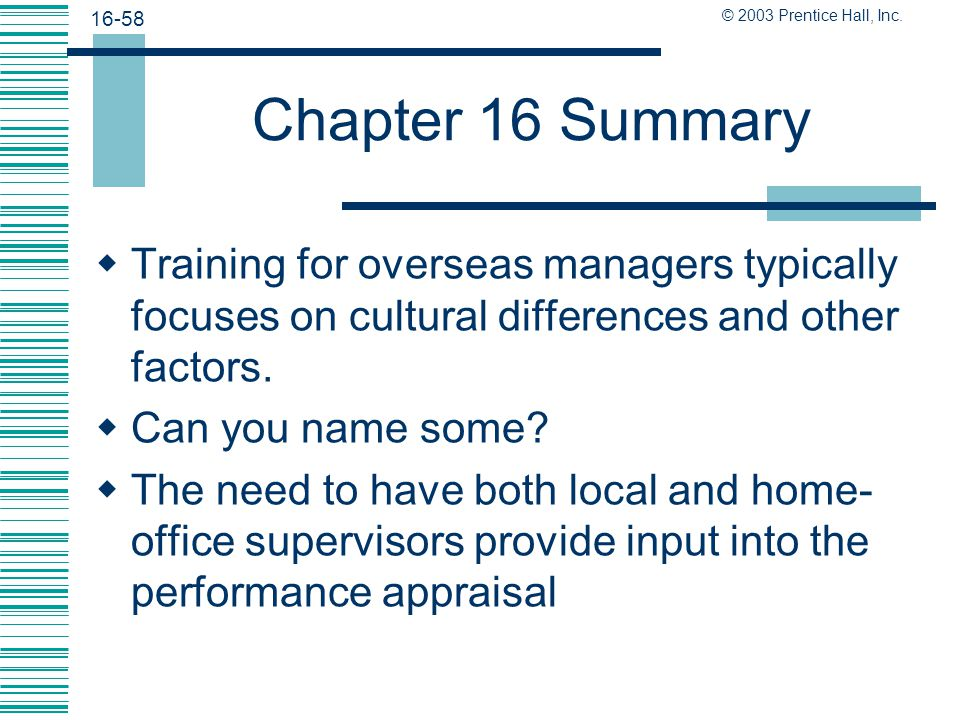 Chapter 16 Summary Training for overseas managers typically focuses on cultural differences and other factors.