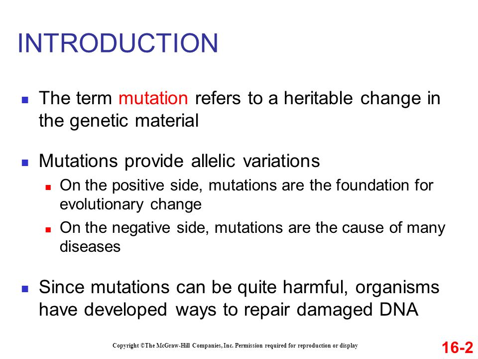 INTRODUCTION The term mutation refers to a heritable change in the genetic material. Mutations provide allelic variations.