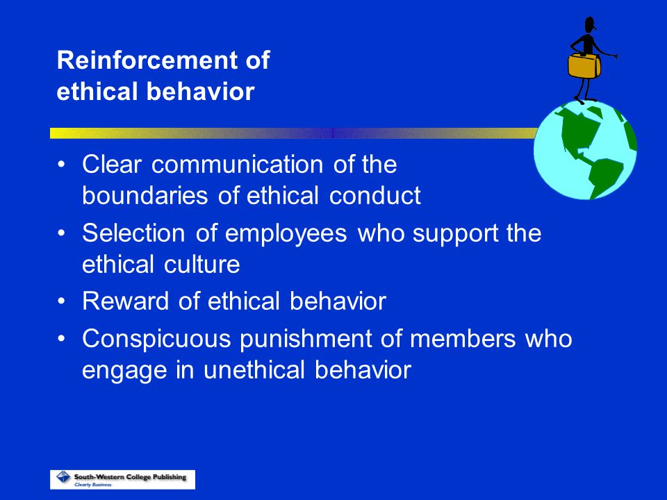 Reinforcement of ethical behavior. Clear communication of the boundaries of ethical conduct.